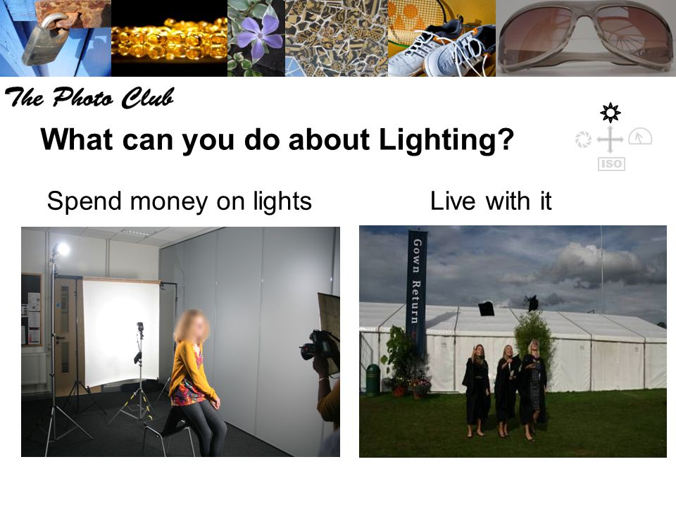 What can you do about Lighting? Live with itSpend money on lights ISO