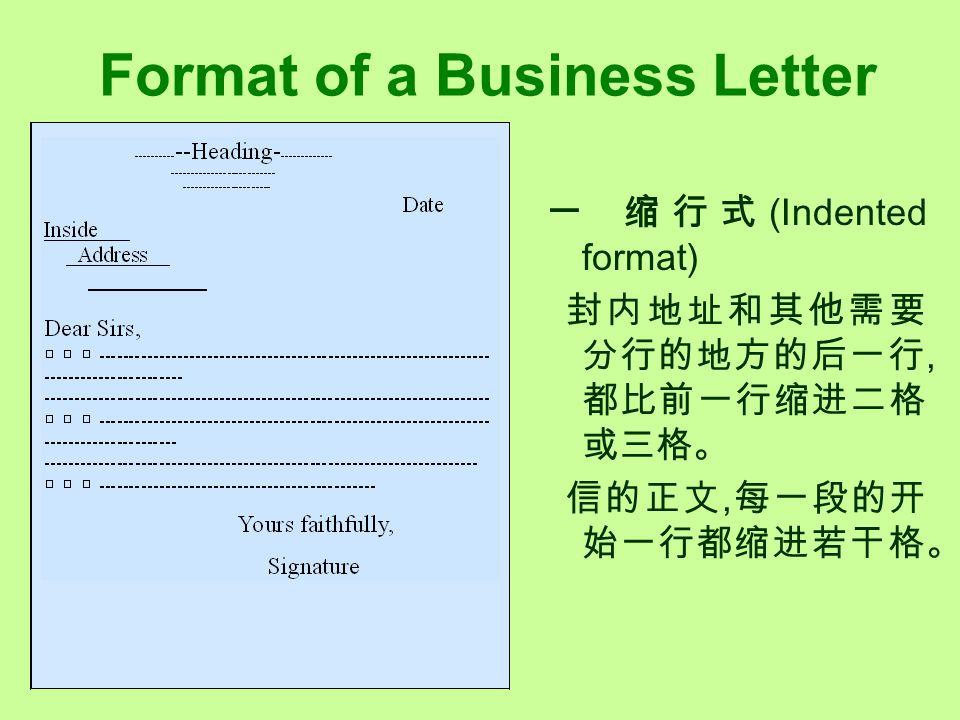 Format of a Business Letter 一 缩行式 (Indented format) 封内地址和其他需要 分行的地方的后一行, 都比前一行缩进二格 或三格。 信的正文, 每一段的开 始一行都缩进若干格。