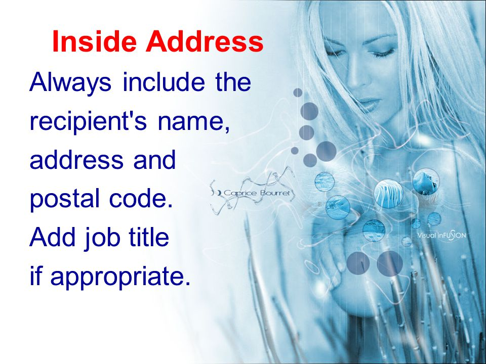 Inside Address Always include the recipient s name, address and postal code.
