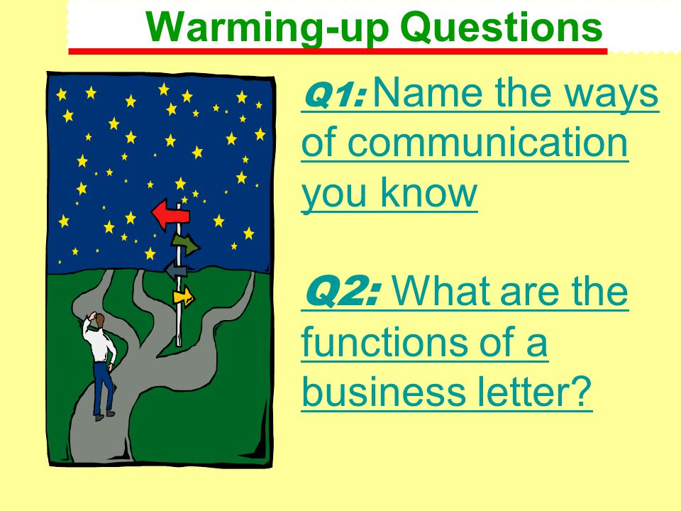 Warming-up Questions Q1: Name the ways of communication you know Q2: What are the functions of a business letter?