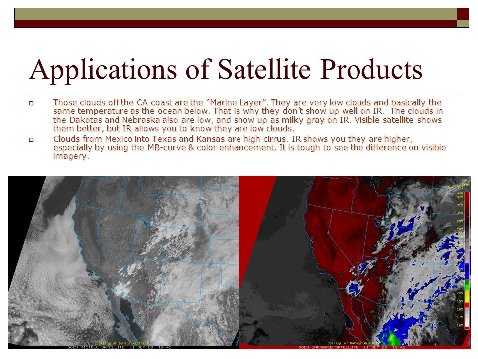 Applications of Satellite Products  Those clouds off the CA coast are the Marine Layer .