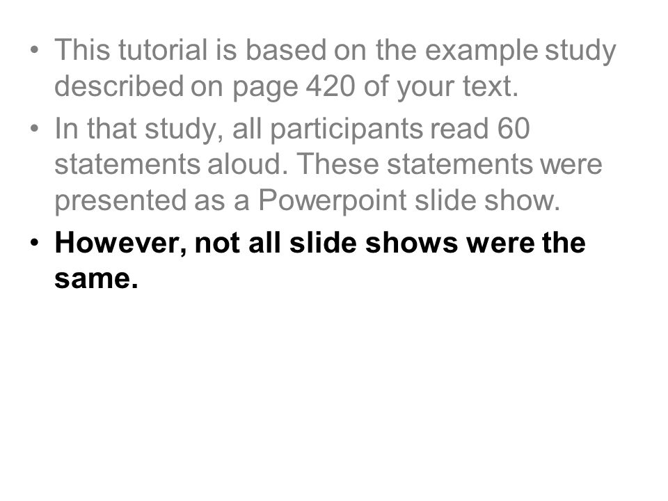This tutorial is based on the example study described on page 420 of your text.