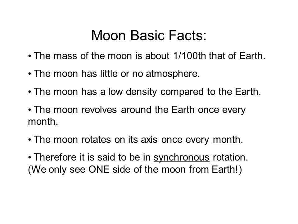 Moon Basic Facts: The mass of the moon is about 1/100th that of Earth.