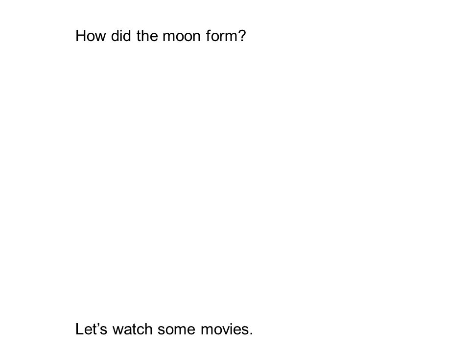 How did the moon form Let's watch some movies.