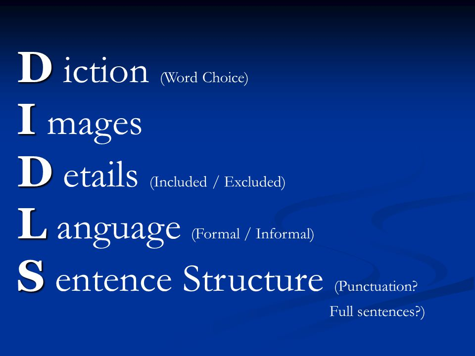 D D iction (Word Choice) I I mages D D etails (Included / Excluded) L L anguage (Formal / Informal) S S entence Structure (Punctuation.