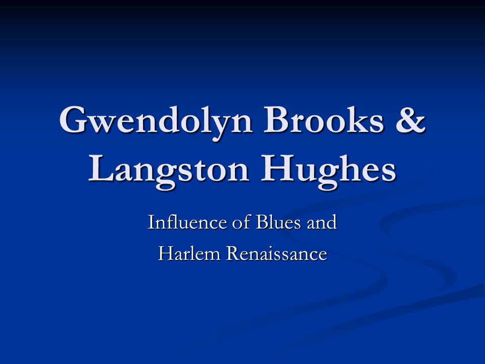 Gwendolyn Brooks & Langston Hughes Influence of Blues and Harlem Renaissance