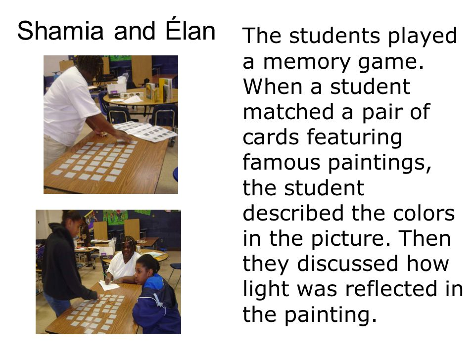 Shamia and Élan The students played a memory game. When a student matched a pair of cards featuring famous paintings, the student described the colors