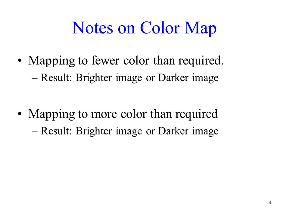 5 Notes on Color Map Mapping to fewer color than required produces brighter image.