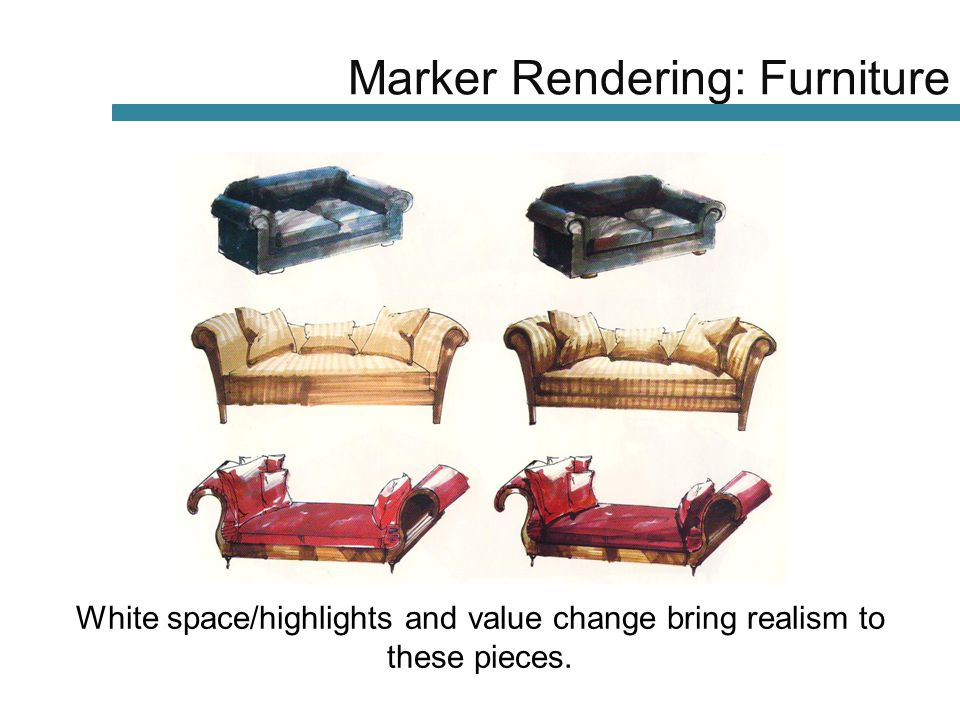 White space/highlights and value change bring realism to these pieces. Marker Rendering: Furniture