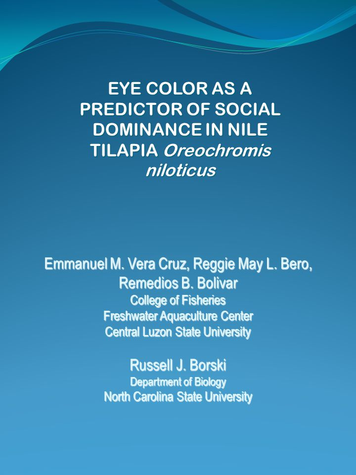 EYE COLOR AS A PREDICTOR OF SOCIAL DOMINANCE IN NILE TILAPIA Oreochromis niloticus Emmanuel M. Vera Cruz, Reggie May L. Bero, Remedios B. Bolivar Coll