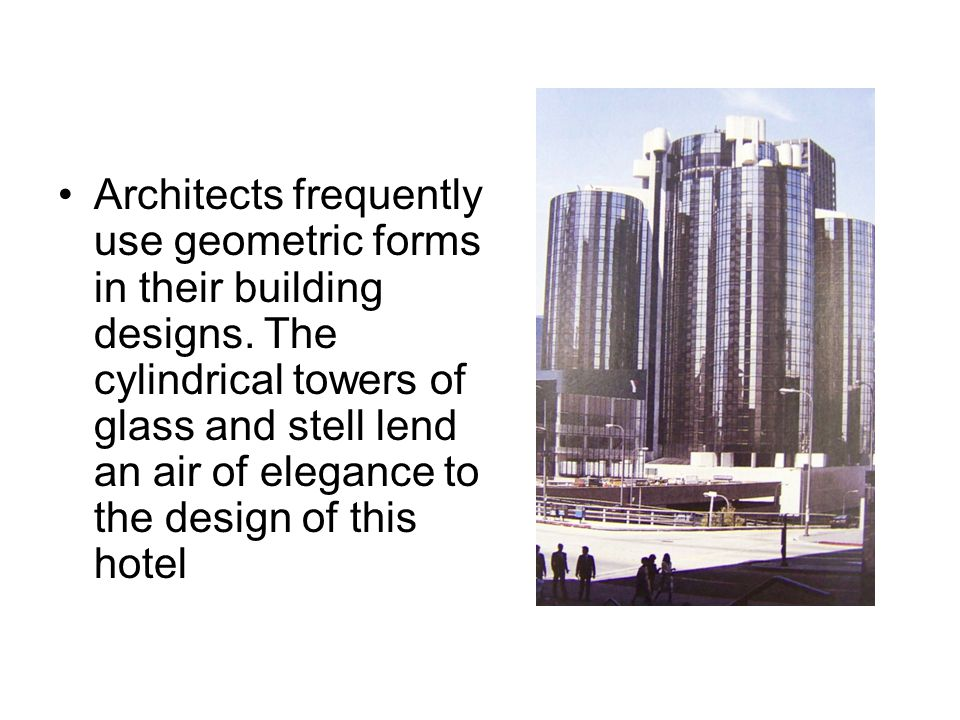 Architects frequently use geometric forms in their building designs.