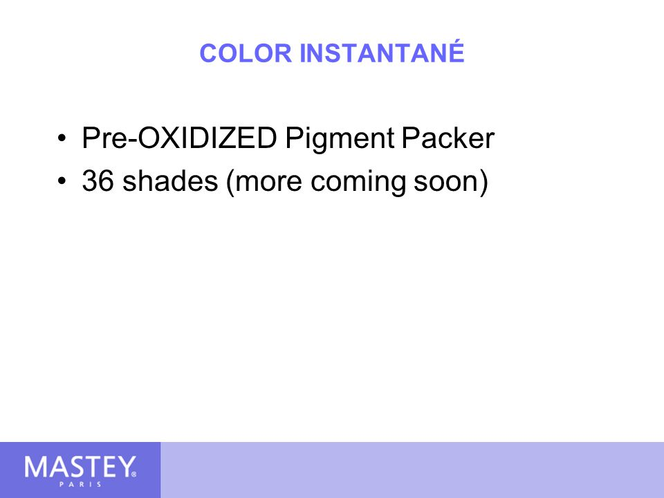 Color Instantane Pigment Packer Pre-oxidized die molecules Extra small molecules that surrounds hair color dies Will not darken color Effects tone not shade Doubles Die Load