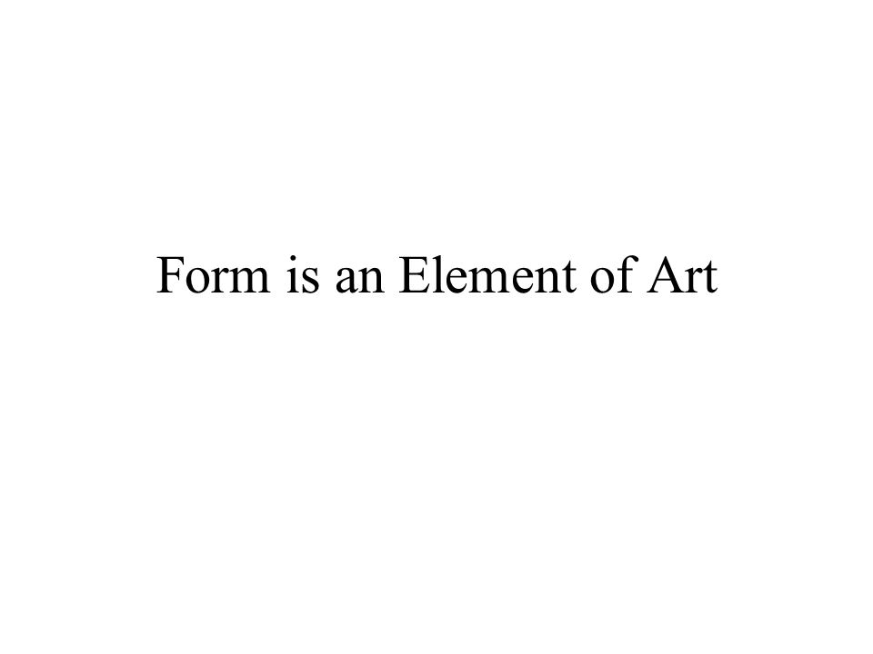 Form is an Element of Art