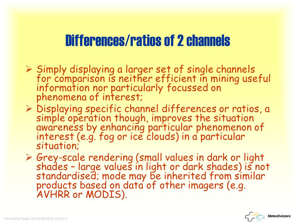 HansPeter Roesli, IntroRGB 2002-12-24 / 9 Differences/ratios of 2 channels  Simply displaying a larger set of single channels for comparison is neith