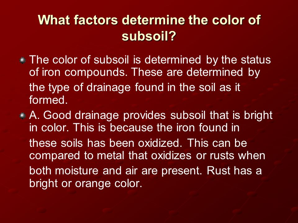 What factors determine the color of subsoil? The color of subsoil is determined by the status of iron compounds. These are determined by the type of d