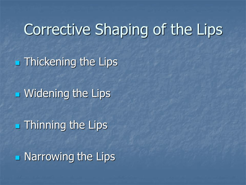 Corrective Shaping of the Lips Thickening the Lips Thickening the Lips Widening the Lips Widening the Lips Thinning the Lips Thinning the Lips Narrowing the Lips Narrowing the Lips