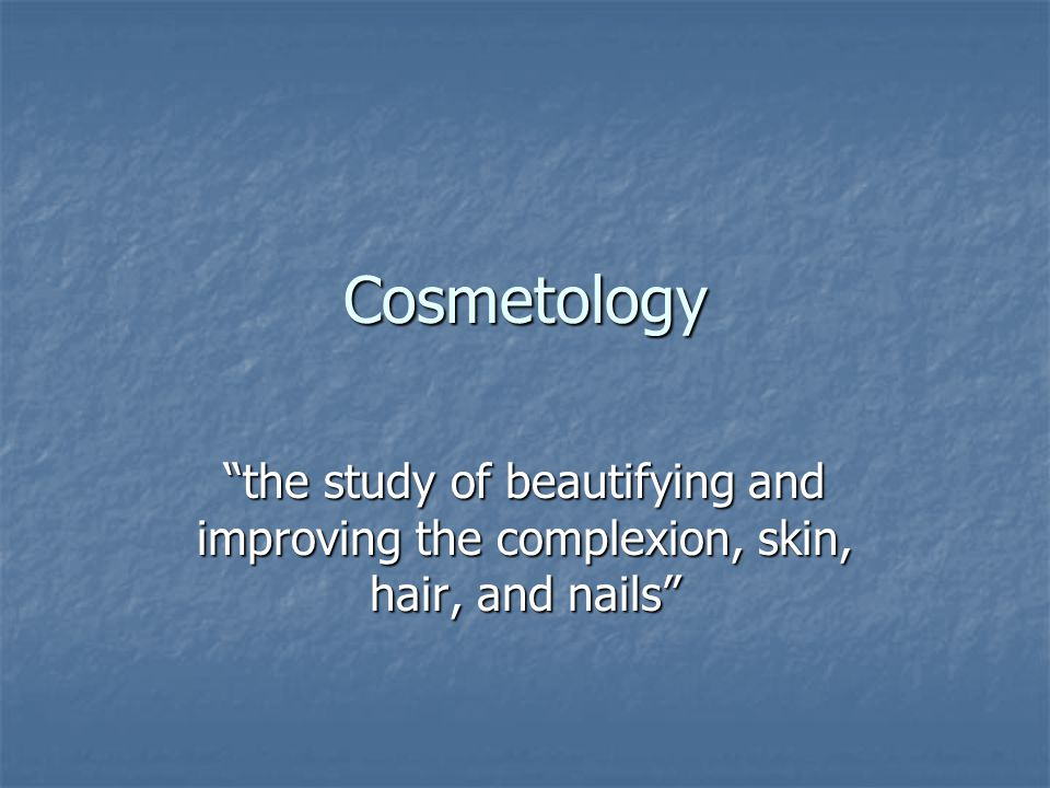 Cosmetology the study of beautifying and improving the complexion, skin, hair, and nails