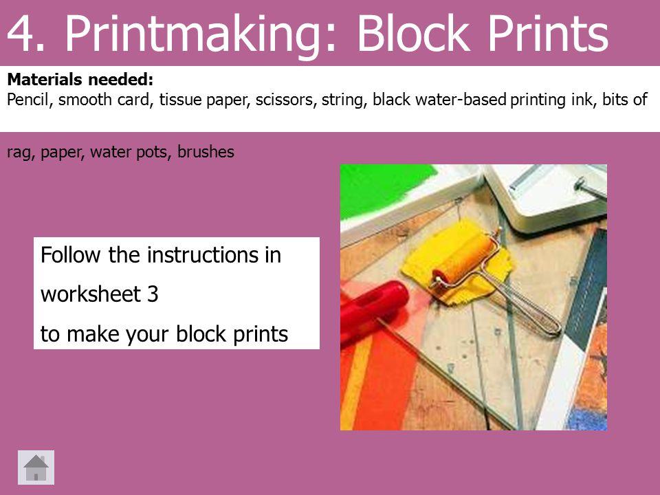 4. Printmaking: Block Prints Materials needed: Pencil, smooth card, tissue paper, scissors, string, black water-based printing ink, bits of rag, paper