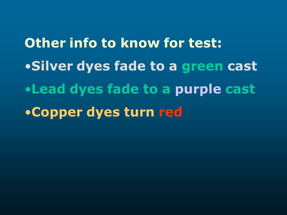 Other info to know for test: Silver dyes fade to a green cast Lead dyes fade to a purple cast Copper dyes turn red