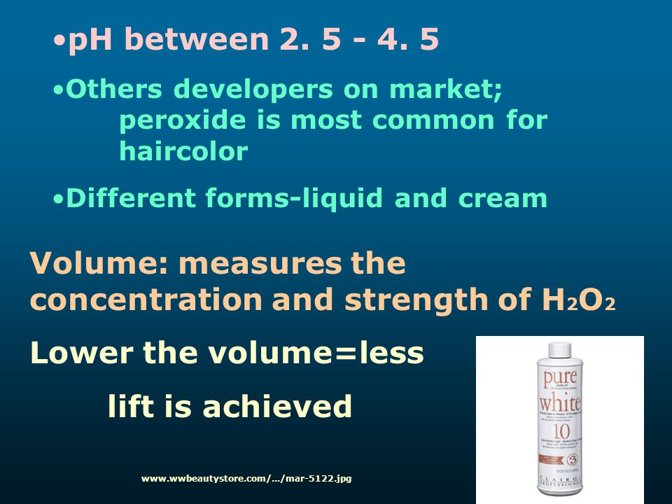pH between 2. 5 - 4. 5 Others developers on market; peroxide is most common for haircolor Different forms-liquid and cream Volume: measures the concen