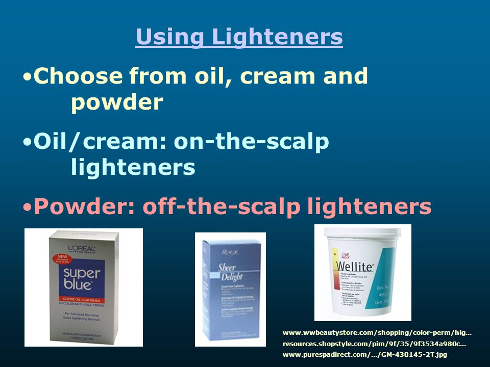 Using Lighteners Choose from oil, cream and powder Oil/cream: on-the-scalp lighteners Powder: off-the-scalp lighteners www.wwbeautystore.com/shopping/