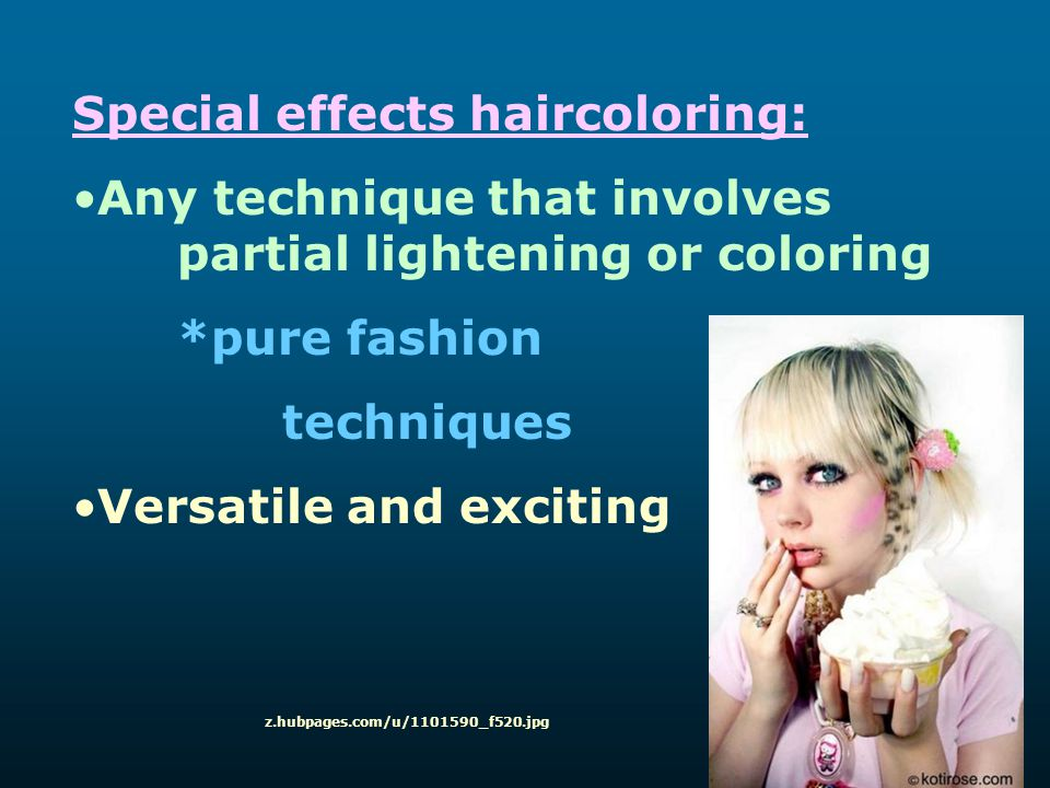 Special effects haircoloring: Any technique that involves partial lightening or coloring *pure fashion techniques Versatile and exciting z.hubpages.co