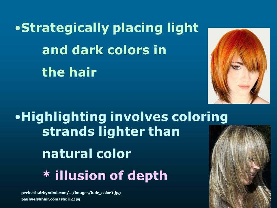 Strategically placing light and dark colors in the hair Highlighting involves coloring strands lighter than natural color * illusion of depth perfecth