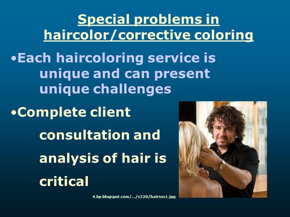 Special problems in haircolor/corrective coloring Each haircoloring service is unique and can present unique challenges Complete client consultation a