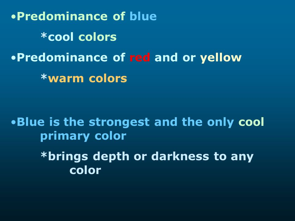 Predominance of blue *cool colors Predominance of red and or yellow *warm colors Blue is the strongest and the only cool primary color *brings depth o