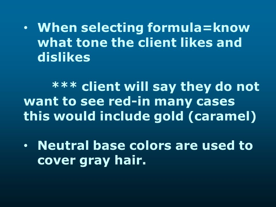 When selecting formula=know what tone the client likes and dislikes *** client will say they do not want to see red-in many cases this would include g