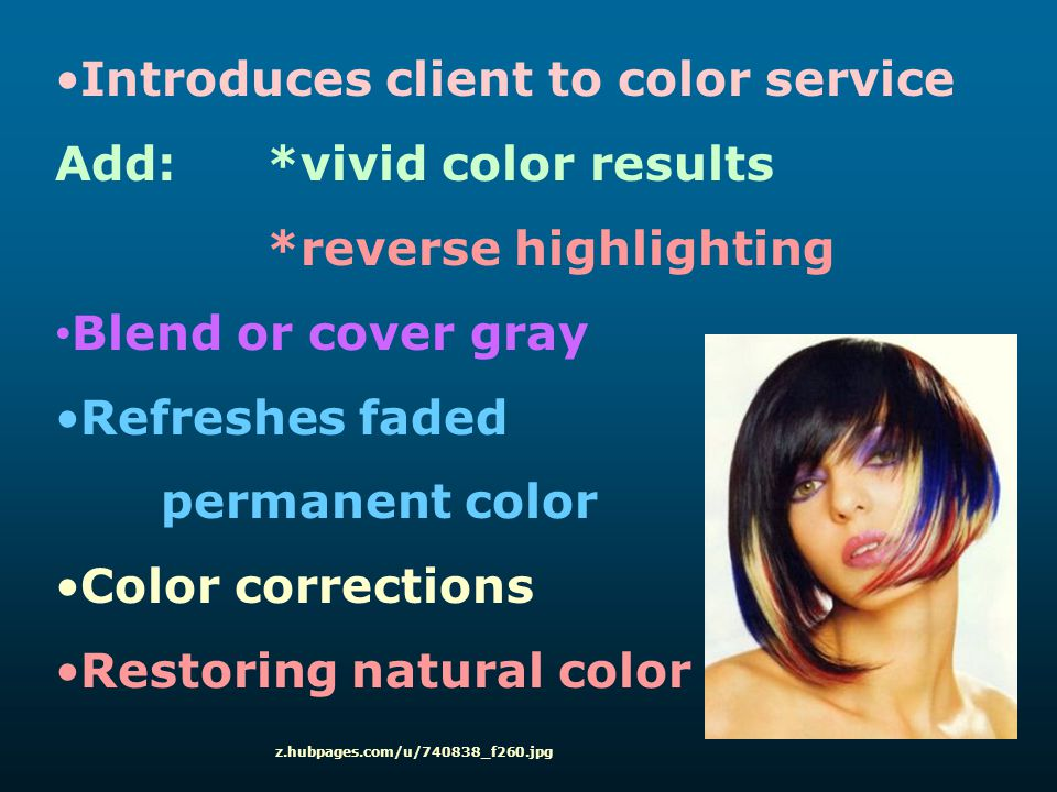 Introduces client to color service Add: *vivid color results *reverse highlighting Blend or cover gray Refreshes faded permanent color Color correctio