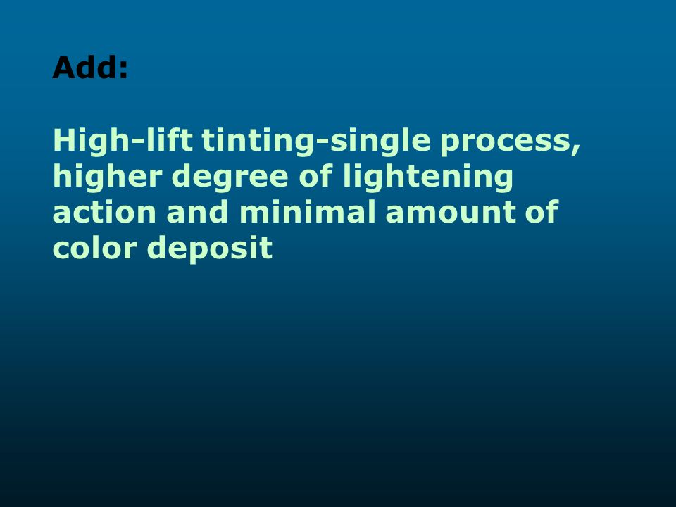 Add: High-lift tinting-single process, higher degree of lightening action and minimal amount of color deposit