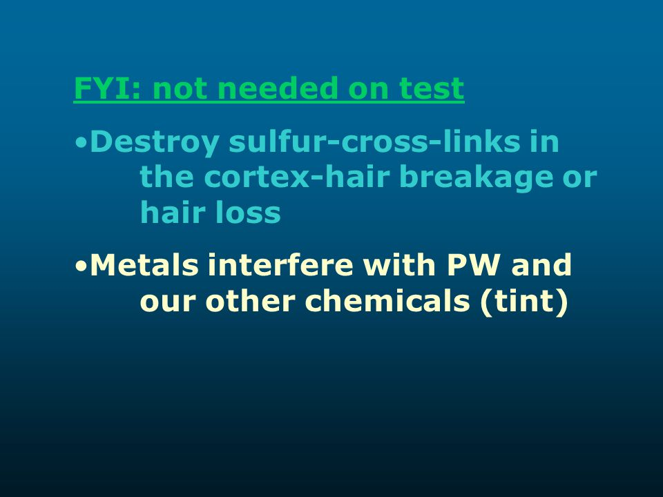 FYI: not needed on test Destroy sulfur-cross-links in the cortex-hair breakage or hair loss Metals interfere with PW and our other chemicals (tint)