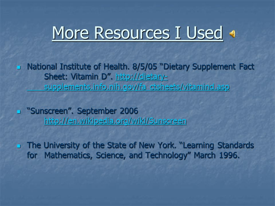 """My Resources About, Inc. 2006 """"Vitamin D: What is it, and what are some sources?"""" http://ibdcrohns.about.com/od/relatedconditions/a/fdavit d.htm About"""