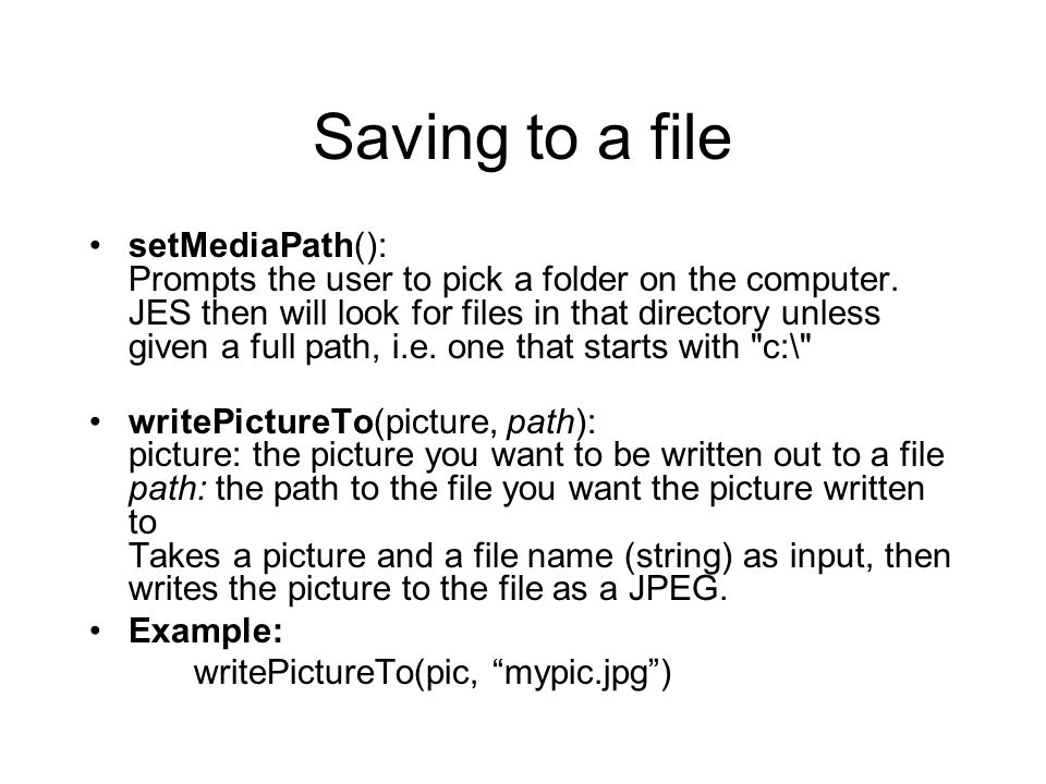 Saving to a file setMediaPath(): Prompts the user to pick a folder on the computer.