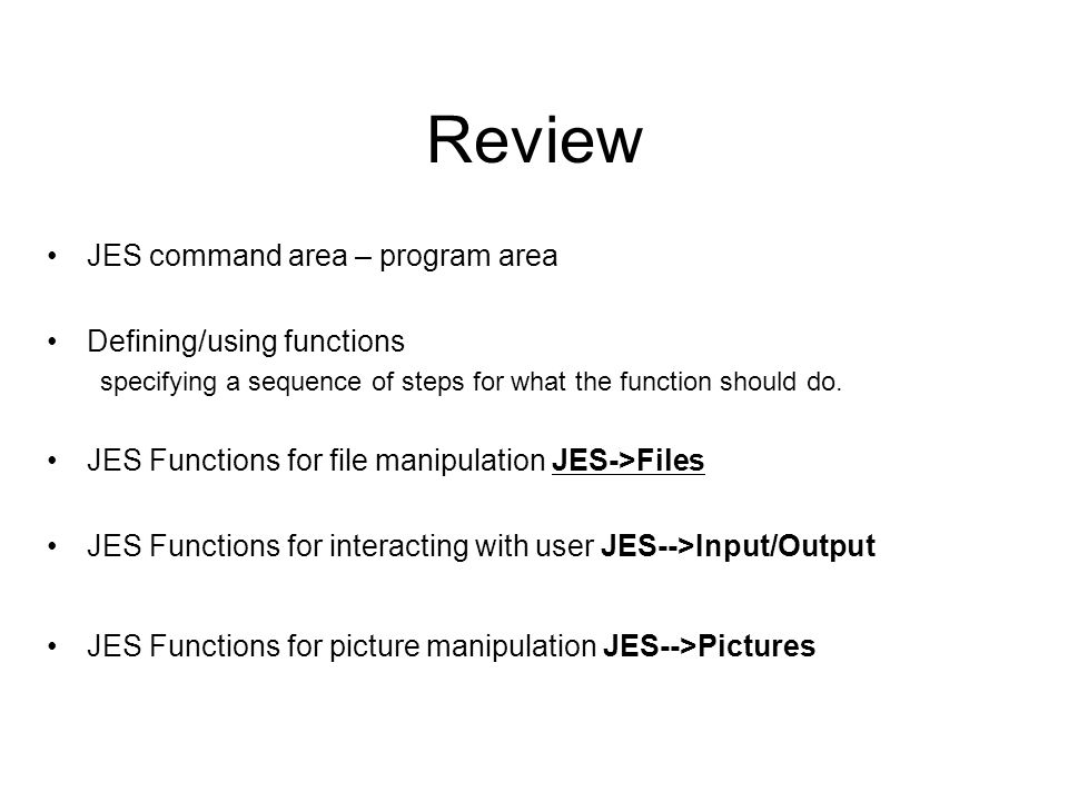 Review JES command area – program area Defining/using functions specifying a sequence of steps for what the function should do. JES Functions for file