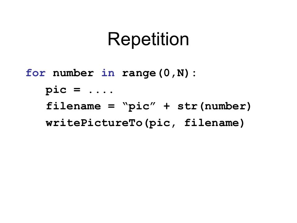 Repetition for number in range(0,N): pic =....