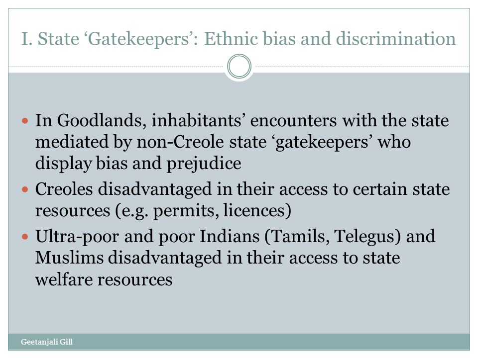 I. State 'Gatekeepers': Ethnic bias and discrimination In Goodlands, inhabitants' encounters with the state mediated by non-Creole state 'gatekeepers'