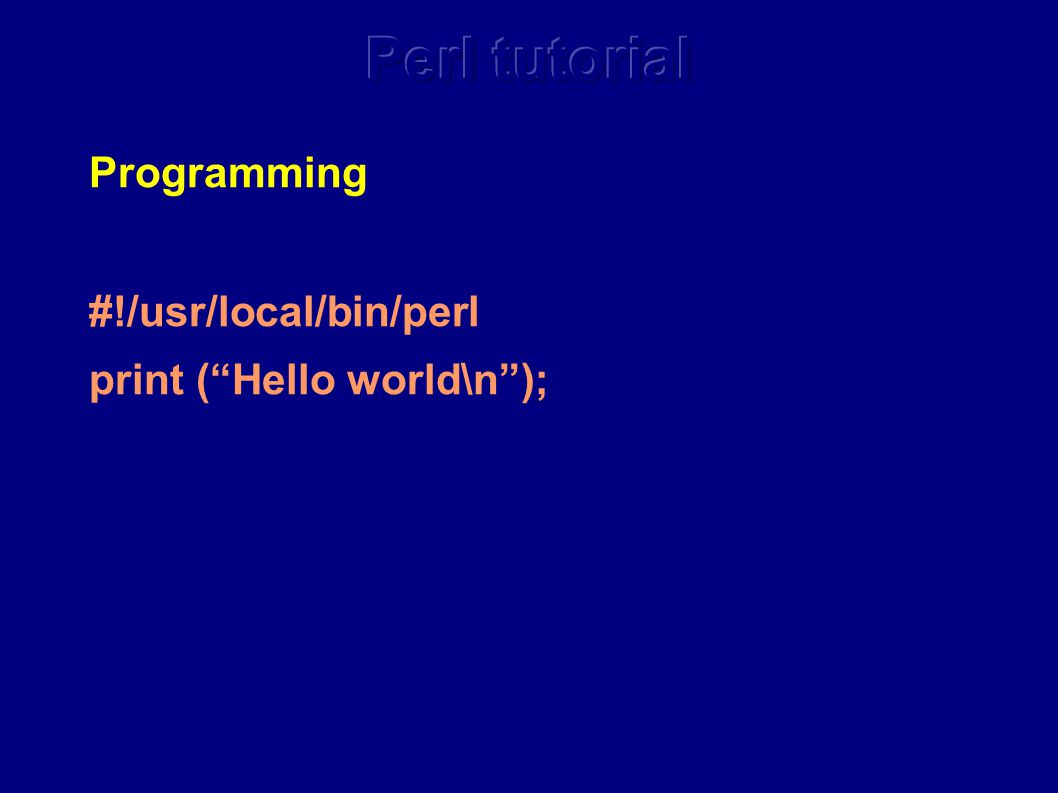 Programming #!/usr/local/bin/perl print ( Hello world\n );