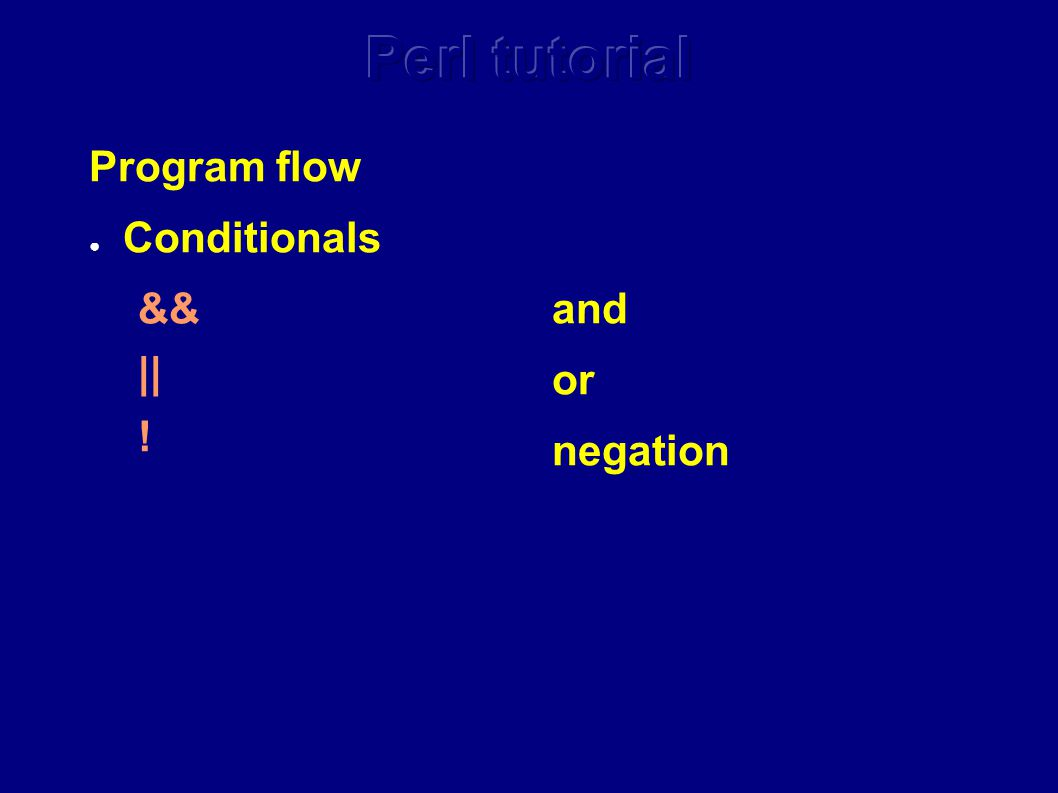 Program flow ● Conditionals && || ! and or negation