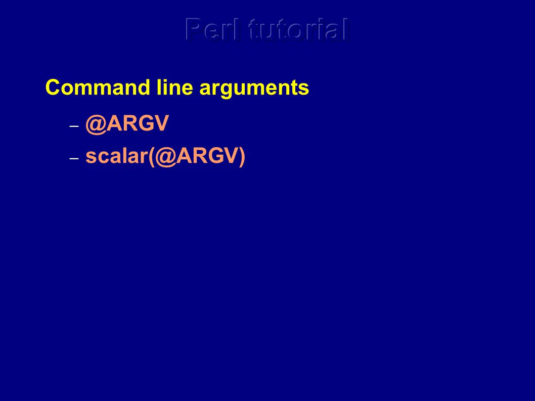 Command line arguments – @ARGV – scalar(@ARGV)
