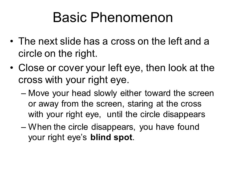Basic Phenomenon The next slide has a cross on the left and a circle on the right.