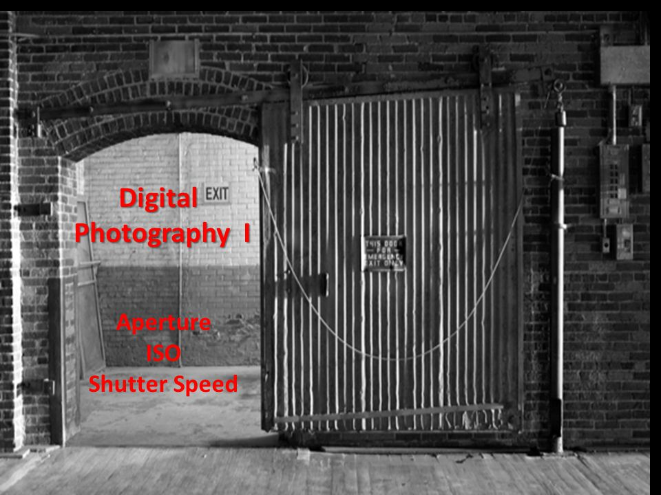 Digital Photography I Photography I Aperture ISO Shutter Speed