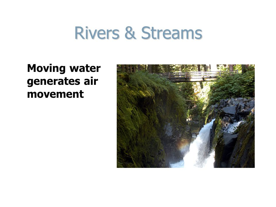 Rivers & Streams Moving water generates air movement