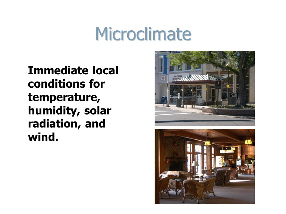 Microclimate Immediate local conditions for temperature, humidity, solar radiation, and wind.