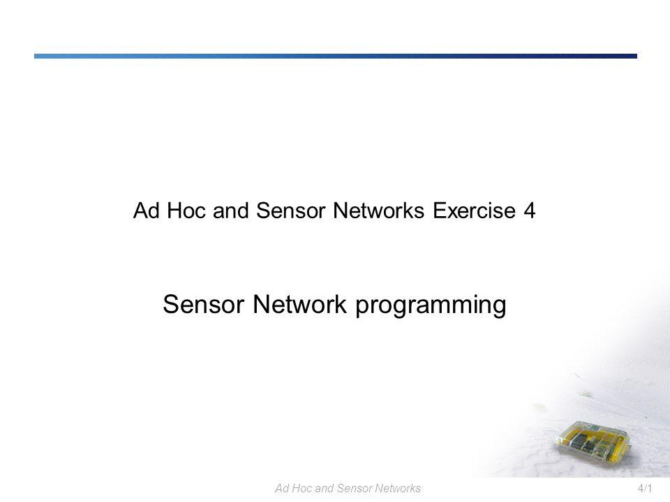 Ad Hoc and Sensor Networks4/1 Ad Hoc and Sensor Networks Exercise 4 Sensor Network programming