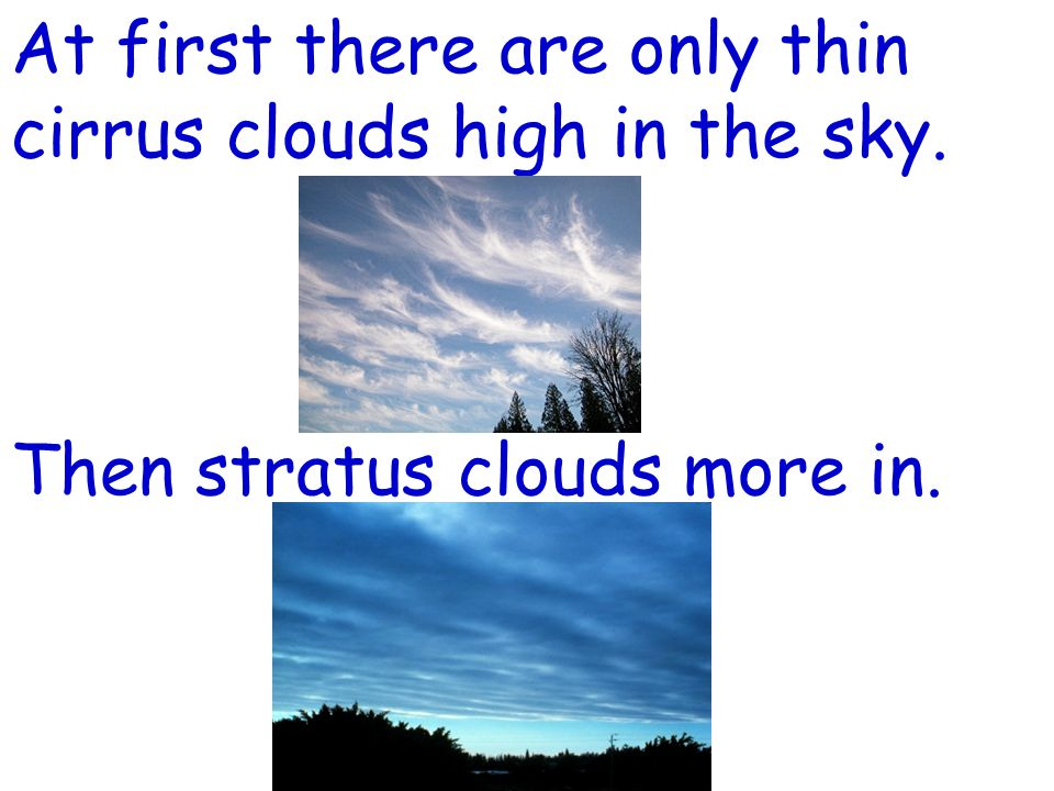 At first there are only thin cirrus clouds high in the sky. Then stratus clouds more in.