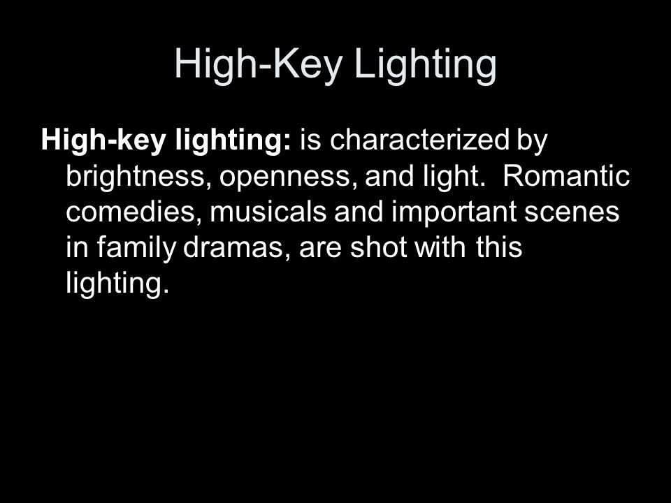 High-Key Lighting High-key lighting: is characterized by brightness, openness, and light.