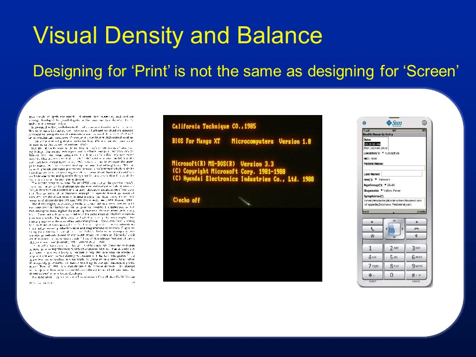 Visual Density and Balance Designing for 'Print' is not the same as designing for 'Screen'