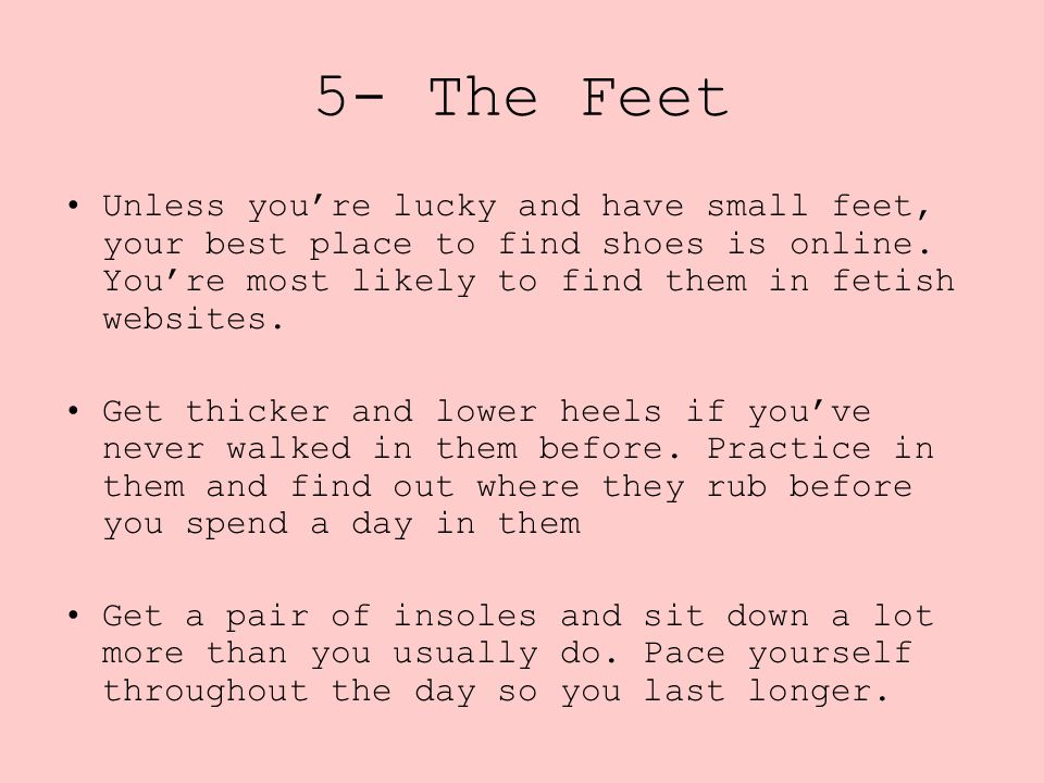 Unless you're lucky and have small feet, your best place to find shoes is online. You're most likely to find them in fetish websites. Get thicker and